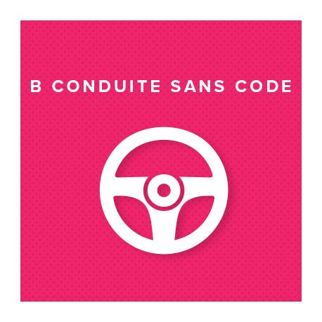 B CONDUITE SANS CODE