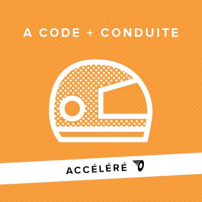 A ACCÉLÉRÉ CODE + CONDUITE
